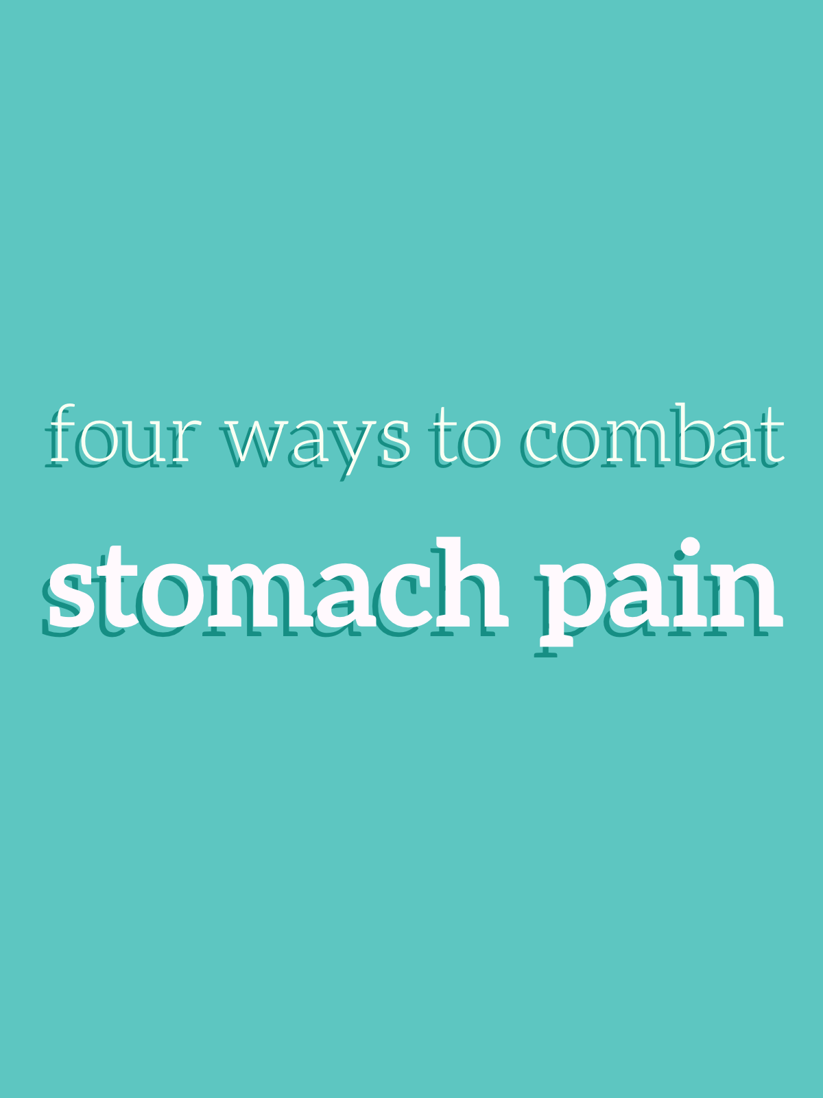The Four Best Ways to Combat Stomach Pain | Go Messy or Go Hungry