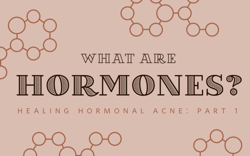 Healing hormonal acne part 1: What are hormones?