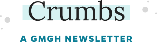 Crumbs | A GMGH Newsletter