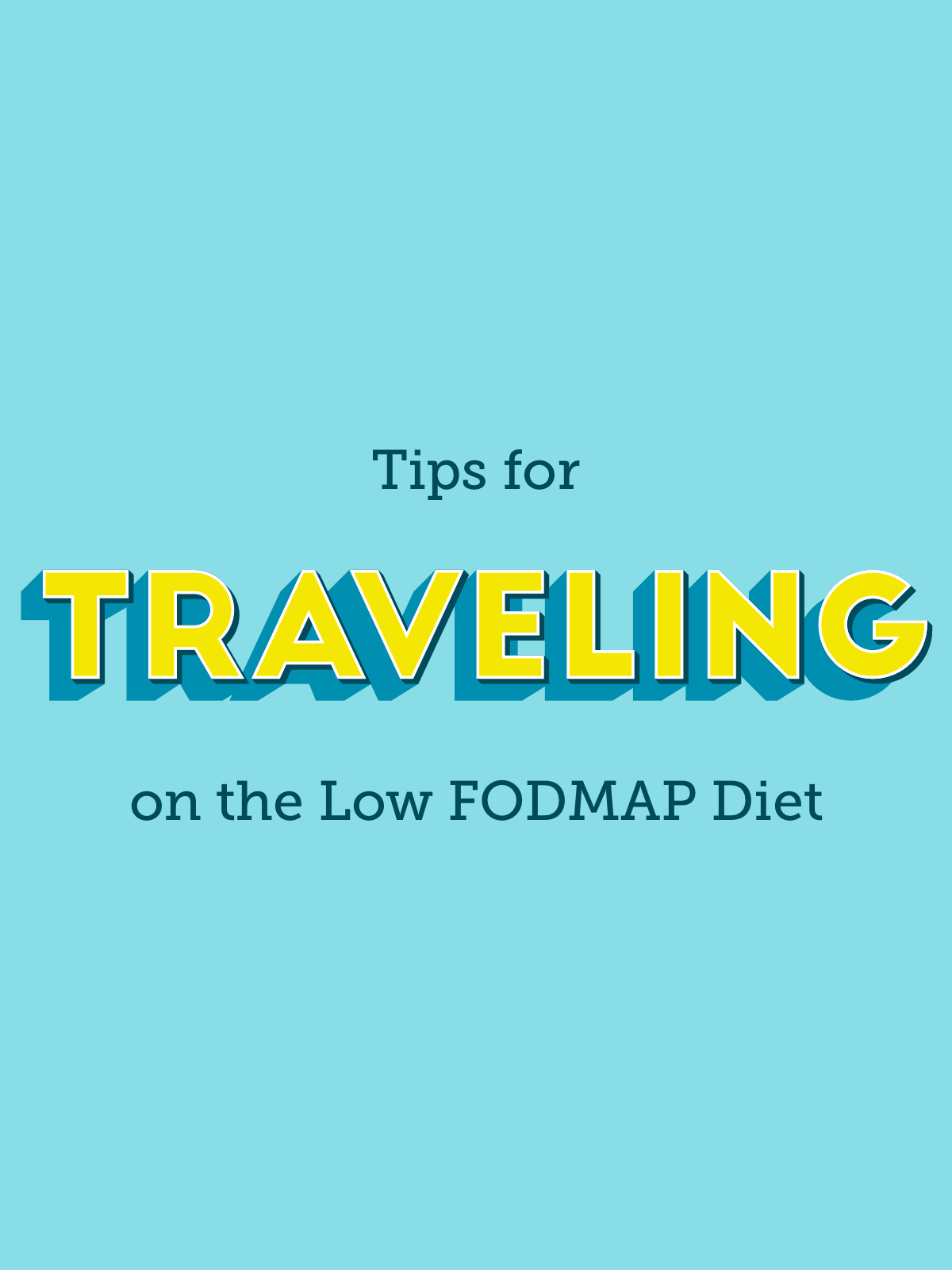 Tips for traveling on the Low FODMAP diet | Go Messy or Go Hungry