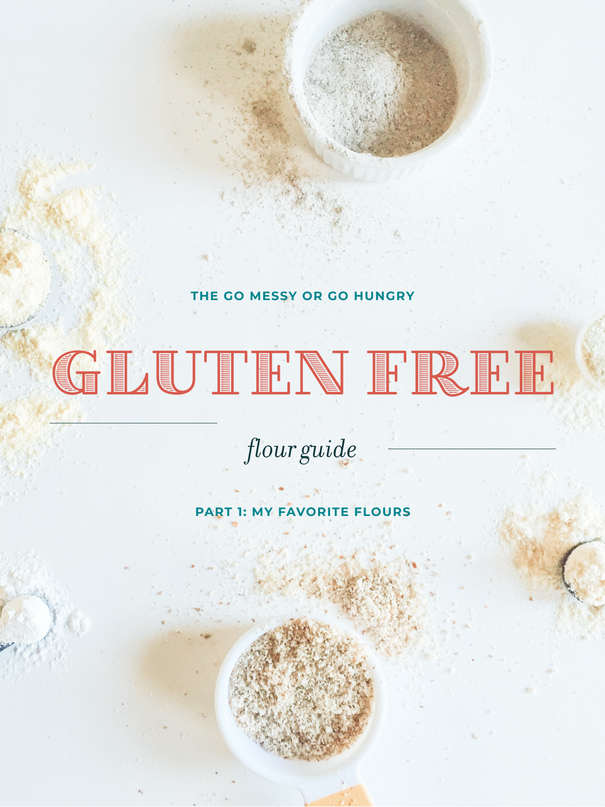 Gluten Free Flour Guide Part 1: The 5 Essential Flours | Go Messy or Go Hungry